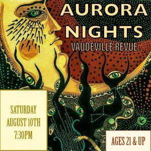 Aurora Nights 2019: A Vaudeville Review @ Historic Ironwood Theatre